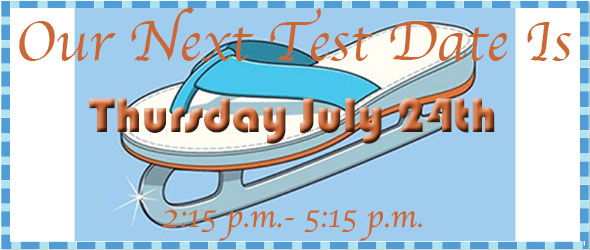 JULY 24th IS OUR NEXT TEST DATE