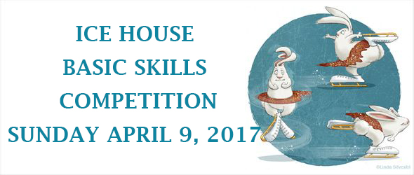 ICE HOUSE BASIC SKILLS COMPETITION APRIL 9, 2017
